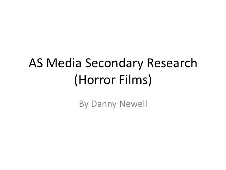 AS Media Secondary Research       (Horror Films)        By Danny Newell