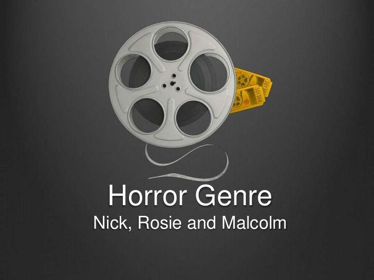 Horror GenreNick, Rosie and Malcolm