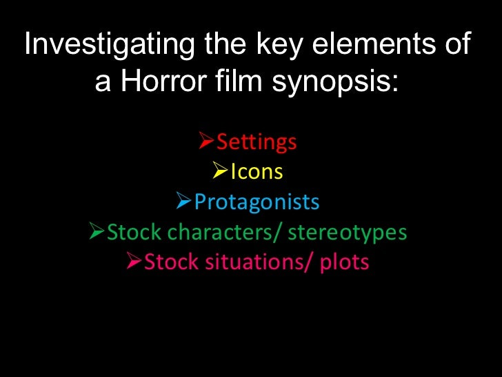 Investigating the key elements of     a Horror film synopsis:             Settings               Icons            Prota...