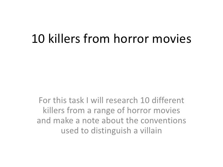 10 killers from horror movies<br />For this task I will research 10 different killers from a range of horror movies and ma...