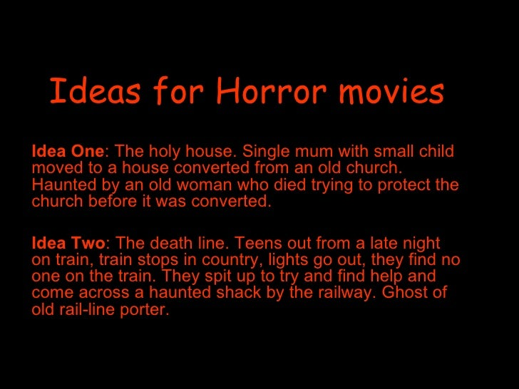 Ideas for Horror movies Idea One : The holy house. Single mum with small child moved to a house converted from an old chur...