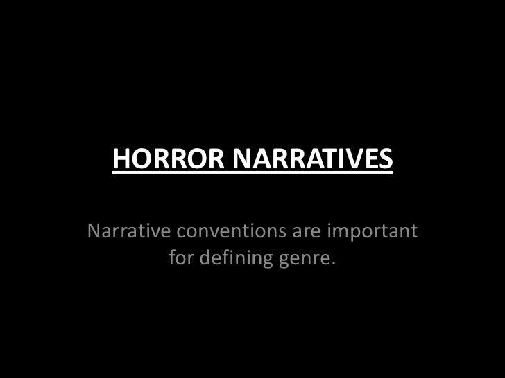 HORROR NARRATIVESNarrative conventions are important         for defining genre.