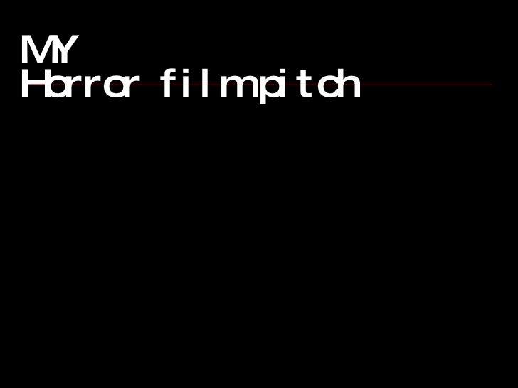 MY  Horror film pitch