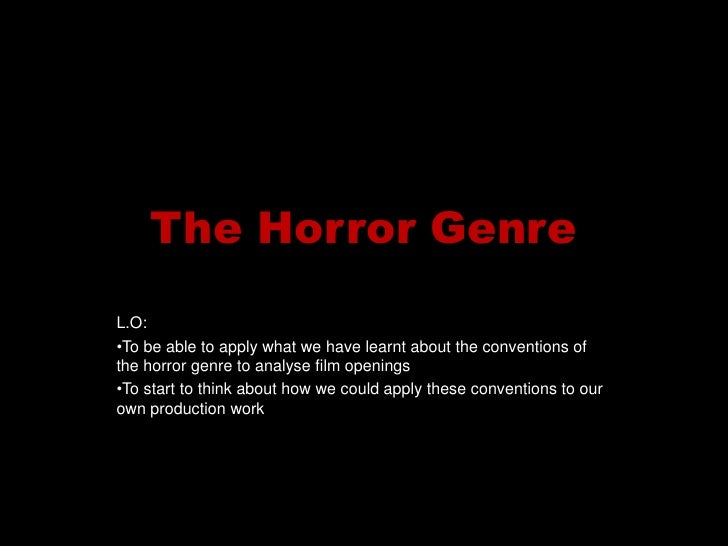 The Horror Genre<br />L.O: <br /><ul><li>To be able to apply what we have learnt about the conventions of the horror genre...
