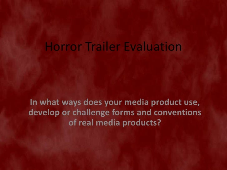 Horror Trailer EvaluationIn what ways does your media product use,develop or challenge forms and conventions         of re...