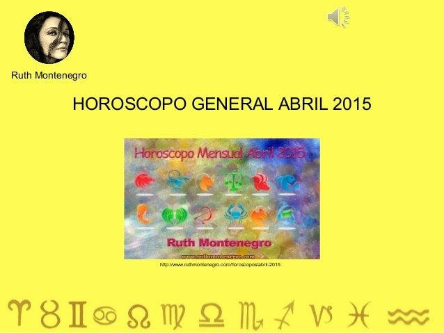 HOROSCOPO GENERAL ABRIL 2015 Ruth Montenegro http://www.ruthmontenegro.com/horoscopos/abril-2015