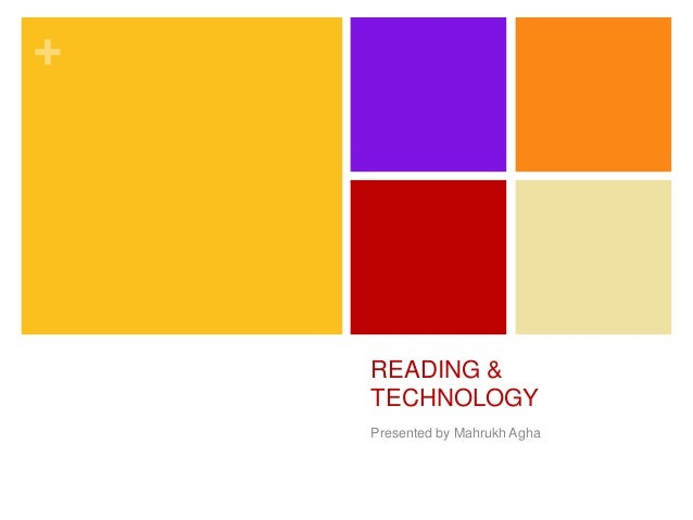 +    READING &    TECHNOLOGY    Presented by Mahrukh Agha