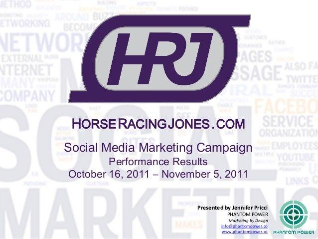 HORSE RACING JONES . COMSocial Media Marketing Campaign        Performance ResultsOctober 16, 2011 – November 5, 2011     ...