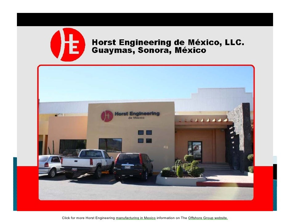 Click for more Horst Engineering manufacturing in Mexico information on The Offshore Group website.