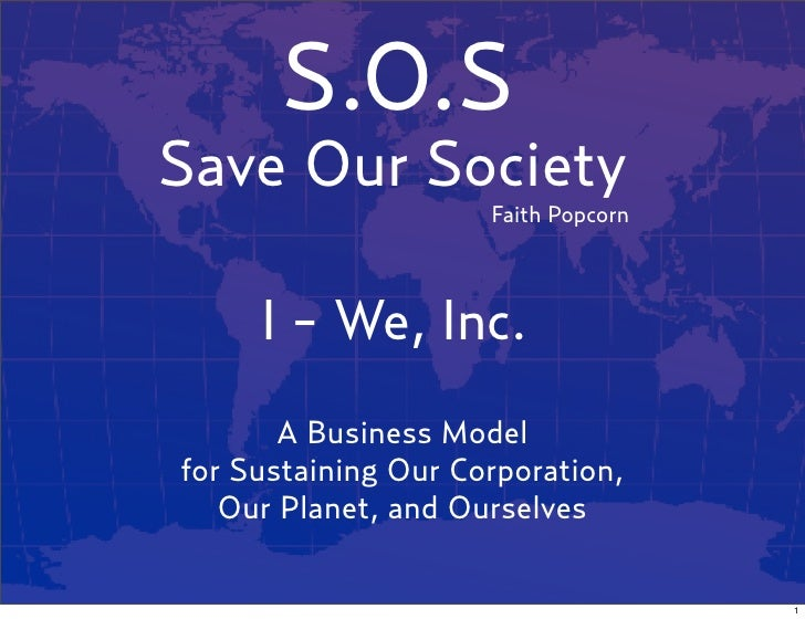 S.O.SSave Our Society                     Faith Popcorn     I - We, Inc.       A Business Modelfor Sustaining Our Corporat...