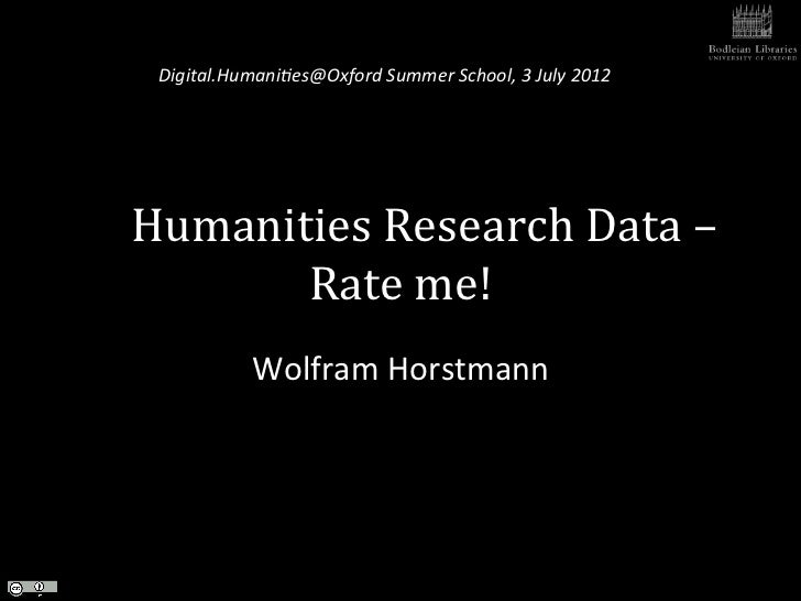 Digital.Humani,es@Oxford Summer School, 3 July 2012  Humanities Research Data –            Rate me...