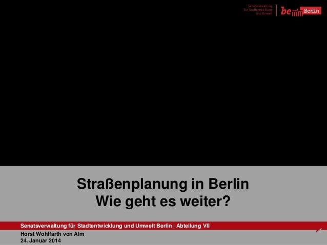 Straßenplanung in Berlin Wie geht es weiter? 24. September 2013 Senatsverwaltung für Stadtentwicklung und Umwelt Berlin | ...