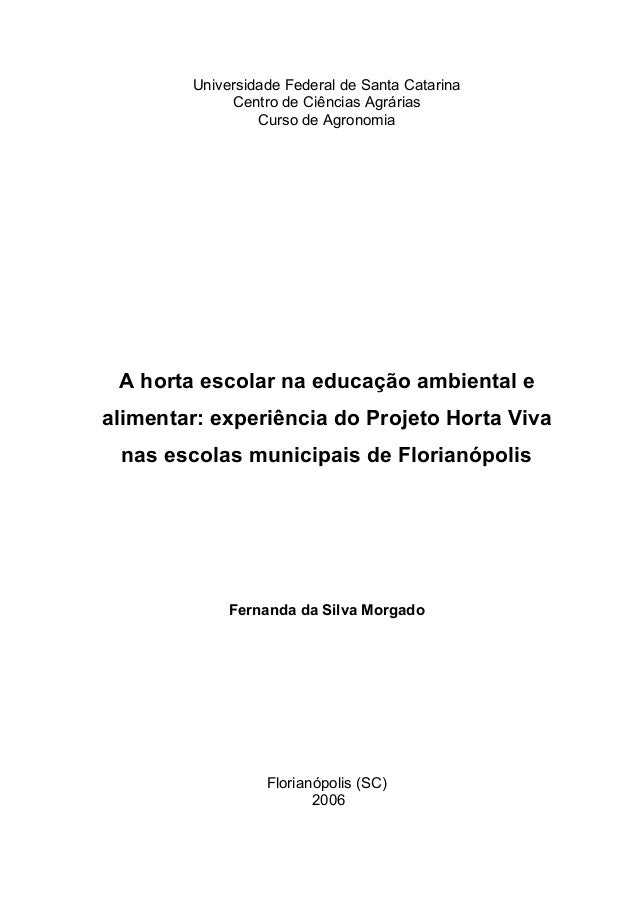 Universidade Federal de Santa CatarinaCentro de Ciências AgráriasCurso de AgronomiaA horta escolar na educação ambiental e...