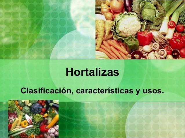 Hortalizas Clasificación, características y usos.