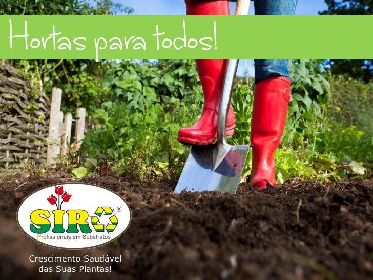 Hortas para todos!BROCHURA DE APRESENTAÇÃO DA EMPRESA  Crescimento Saudável    das Suas Plantas!