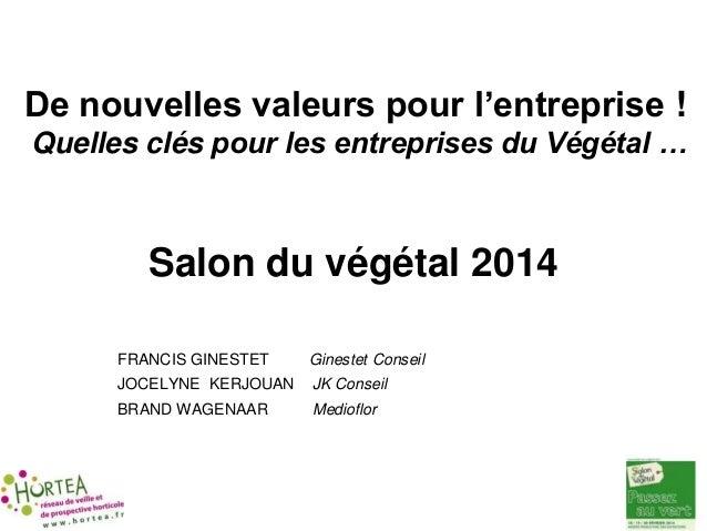 De nouvelles valeurs pour l'entreprise ! Quelles clés pour les entreprises du Végétal … Salon du végétal 2014 FRANCIS GINE...