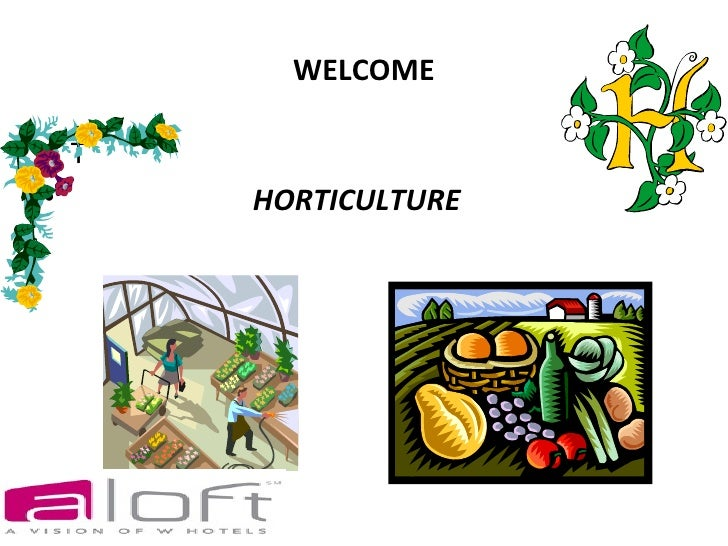 WELCOME• T•     HORTICULTURE