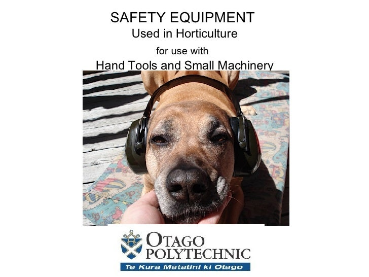 SAFETY EQUIPMENT  Used in Horticulture for use with   Hand Tools and Small Machinery