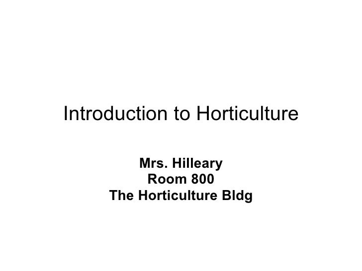 Introduction to Horticulture Mrs. Hilleary Room 800 The Horticulture Bldg