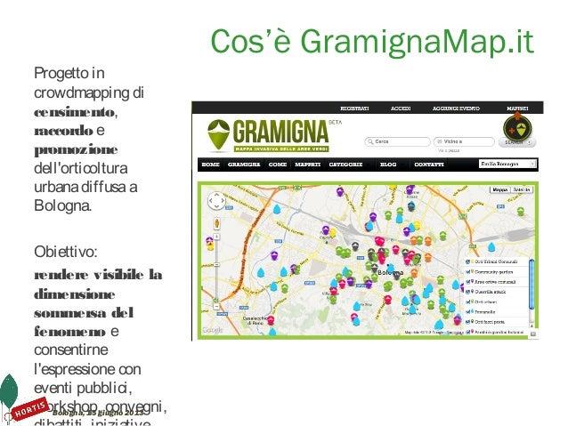 Bologna, 15 giugno 2013Cos'è GramignaMap.itProgetto incrowdmapping dicensimento,raccordo epromozionedellorticolturaurbanad...