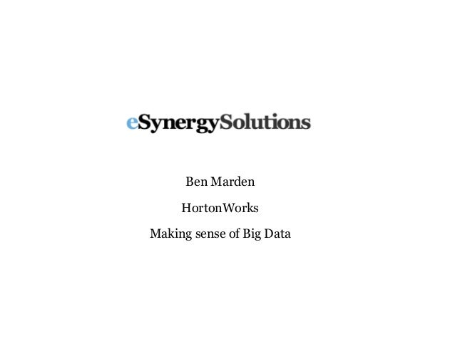 Ben Marden HortonWorks Making sense of Big Data