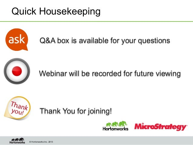 Quick Housekeeping Q&A box is available for your questions  Webinar will be recorded for future viewing  Thank You for joi...