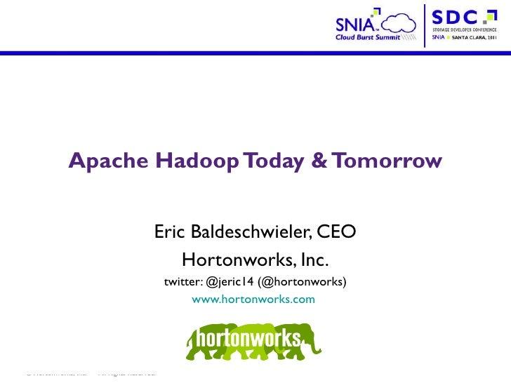 Apache Hadoop Today & Tomorrow <ul><li>Eric Baldeschwieler, CEO </li></ul><ul><li>Hortonworks, Inc. </li></ul><ul><ul><li>...