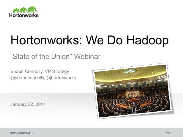 "Hortonworks: We Do Hadoop ""State of the Union"" Webinar Shaun Connolly, VP Strategy @shaunconnolly, @hortonworks  January 2..."