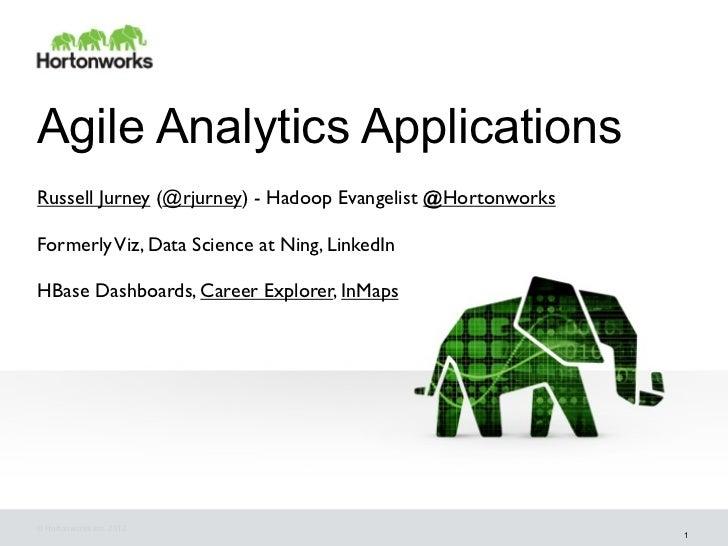 Agile Analytics ApplicationsRussell Jurney (@rjurney) - Hadoop Evangelist @HortonworksFormerly Viz, Data Science at Ning, ...