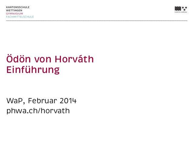 Ödön von Horváth Einführung WaP, Februar 2014 phwa.ch/horvath