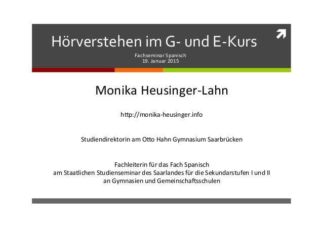 ì   Hörverstehen  im  G-‐  und  E-‐Kurs   Fachseminar  Spanisch   19.  Januar  2015   Monika  H...