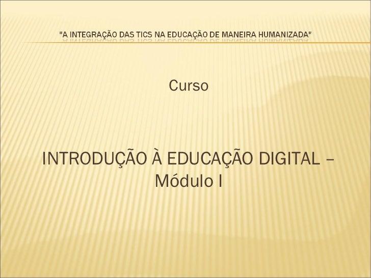 Curso INTRODUÇÃO À EDUCAÇÃO DIGITAL – Módulo I