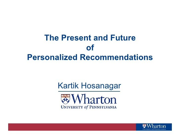 The Present and Future               of Personalized Recommendations         Kartik Hosanagar