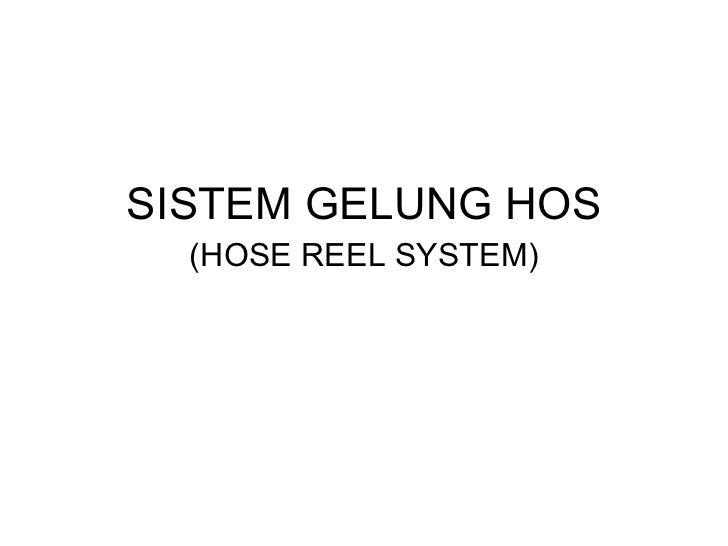 <ul><li>SISTEM GELUNG HOS </li></ul><ul><li>(HOSE REEL SYSTEM) </li></ul>