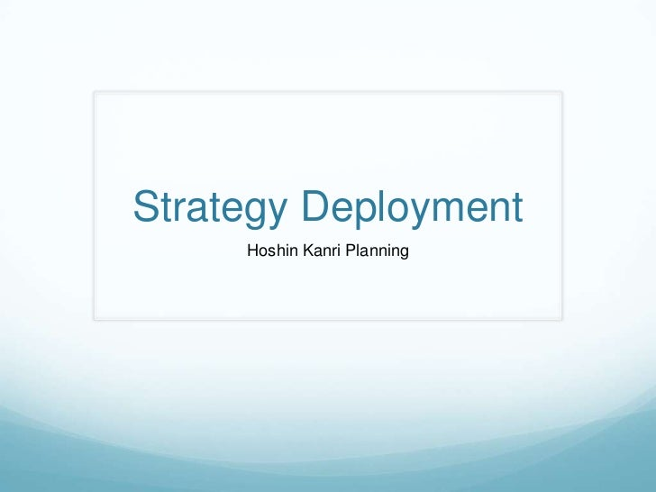 Strategy Deployment<br />Hoshin Kanri Planning<br />