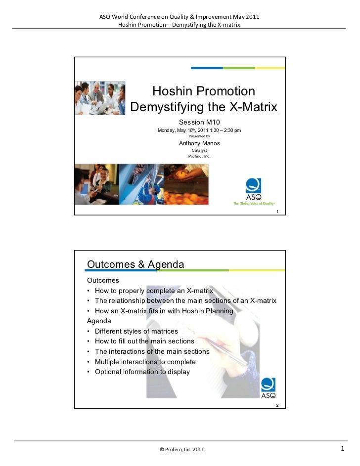 ASQ World Conference on Quality & Improvement May 2011        Hoshin Promotion – Demystifying the X-matrix                ...