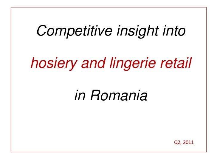 Competitive insight into<br />hosiery and lingerie retail <br />in Romania<br />Q2, 2011<br />