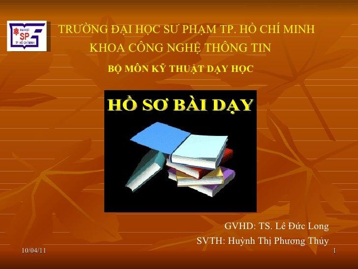 TRƯỜNG ĐẠI HỌC SƯ PHẠM TP. HỒ CHÍ MINH  KHOA CÔNG NGHỆ THÔNG TIN  GVHD: TS. Lê Đức Long SVTH: Huỳnh Thị Phương Thủy BỘ MÔN...