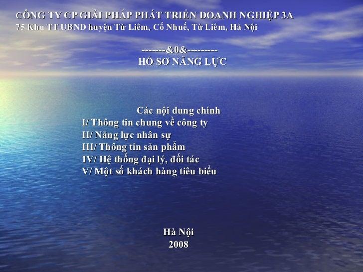 C ÔNG TY CP GIẢI PHÁP PHÁT TRIỂN DOANH NGHIỆP 3A 75 Khu TT UBND huyện Từ Liêm, Cổ Nhuế, Từ Liêm, Hà Nội -------&0&--------...