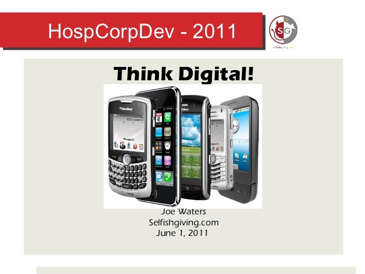 HospCorpDev - 2011 Think Digital! Joe Waters Selfishgiving.com June 1, 2011
