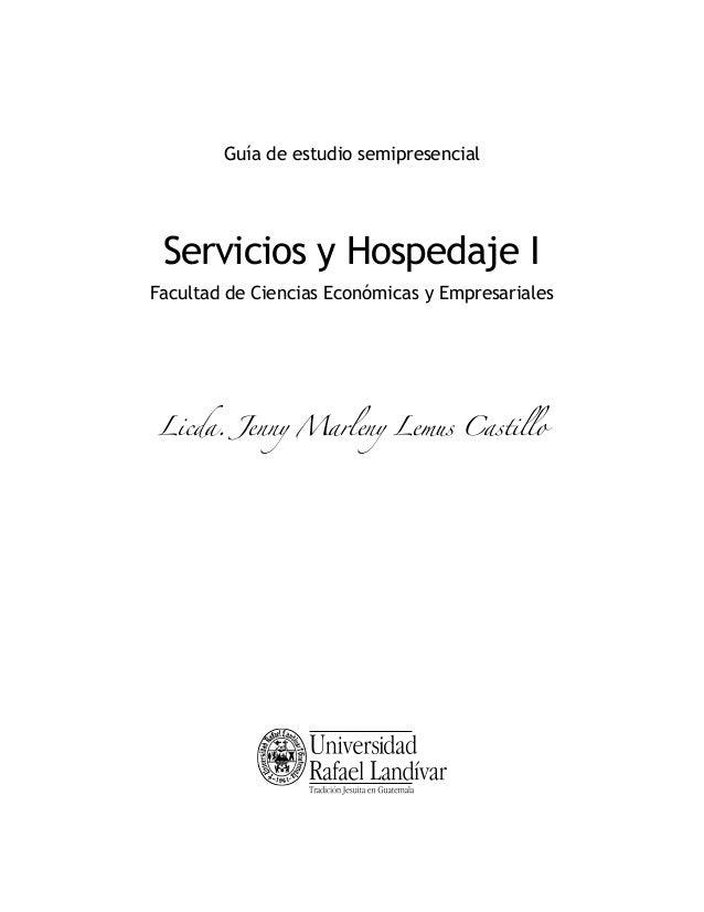 Guía de estudio semipresencial  Servicios y Hospedaje I Facultad de Ciencias Económicas y Empresariales  Licda. Jenny Marl...