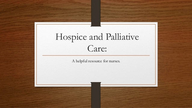Hospice and Palliative Care: A helpful resource for nurses.