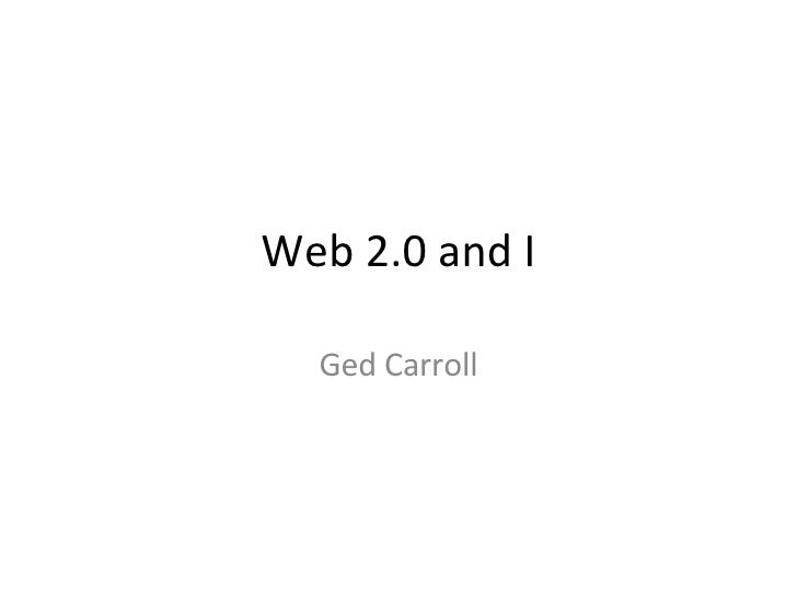Web 2.0 and I Ged Carroll