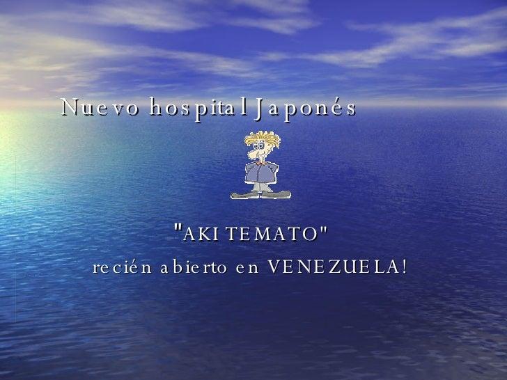 """Nuevo hospital Japonés       """" AKI TEMATO""""  recién abierto en VENEZUELA!"""