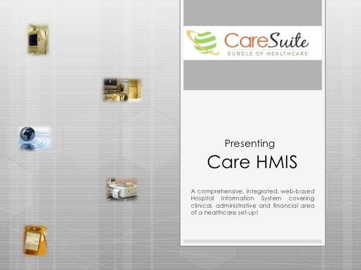 Presenting   Care HMIS A comprehensive, integrated, web-based Hospital Information System covering clinical, administrativ...