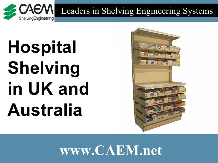 Leaders in Shelving Engineering Systems  www.CAEM.net Hospital Shelving in UK and Australia