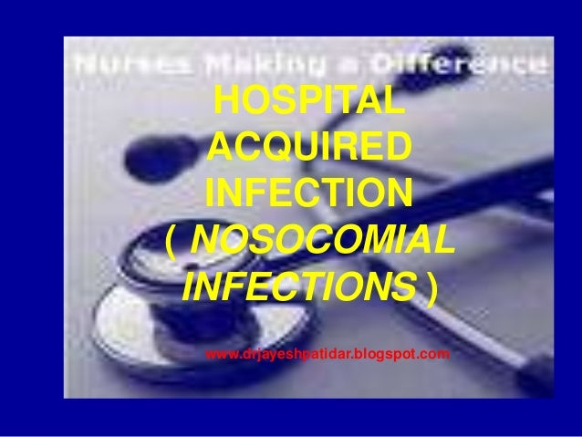 HOSPITALACQUIREDINFECTION( NOSOCOMIALINFECTIONS )www.drjayeshpatidar.blogspot.com