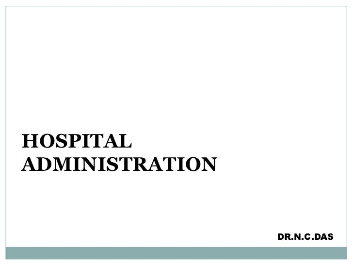 HOSPITAL ADMINISTRATION<br />DR.N.C.DAS<br />