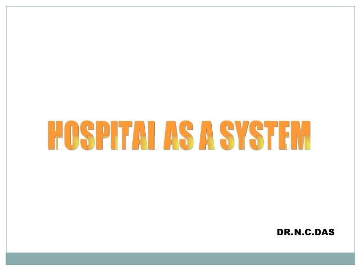 HOSPITAL AS A SYSTEM DR.N.C.DAS