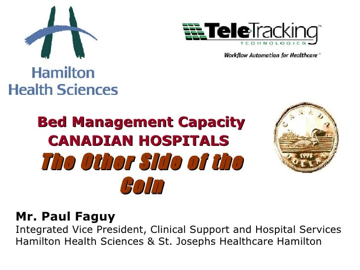 Bed Management Capacity CANADIAN HOSPITALS   The Other Side of the Coin Mr. Paul Faguy Integrated Vice President, Clinical...